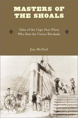 Masters of the Shoals<br /> Tales of the Cape Fear Pilots Who Ran the Union Blockade