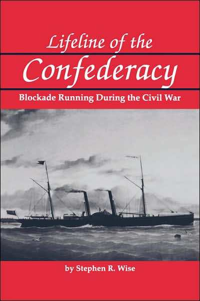 Stephen R. Wise, <em>Lifeline of the Confederacy</em> (1988)<em><br /></em>