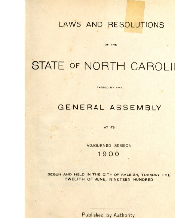 <em>Laws and Resolutions of the State of North Carolina General Assemble at its Adjourned Session 1900</em>, Raleigh, June 12, 1900