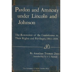 Jonathan T. Dorris, <em>Pardon and Amnesty Under Lincoln and Johnson: the Restoration of the Confederates to their Rights and Privaleges, 1883-1898</em>&nbsp;(1953)