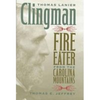 Thomas Lanier Clingman: Fire Eater From the Carolina Mountains