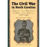 The Civil War in North Carolina: Soldiers and Civilians letters and diaries, 1861-1865