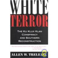 Alan W. Trelease, <em>White Terror: The Ku Klux Klan Conspiracy and Southern Reconstruction </em>(1971)