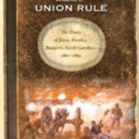 James Rumley and Judking Browning, The Southern Mind Under Union Rule: The Diary of James Rumley, Beaufort, North Carolina, 1862-1865 (2009)