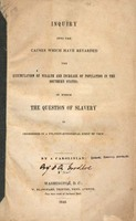 Inquiry into the Causes Which Have Retarded the Accumulation of Wealth and Increase of Population in the Southern States: in Which the Question of Slavery is Considered in a Politico-Economical Point of View. By a Carolinian, 1846